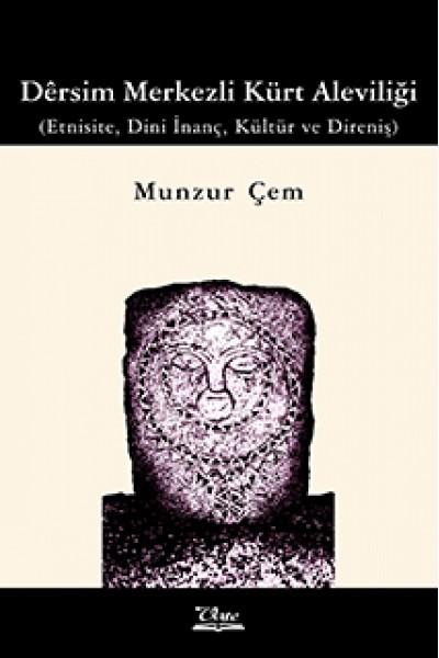 Dêrsim Merkezli Kürt Aleviliği (Etnisite, Dini İnanç, Kültür ve Direniş)