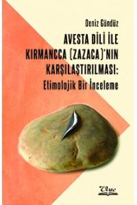 Avesta Dili İle Kırmancca (Zazaca)'nın Karşılaştırılması: Etimolojik Bir İnceleme