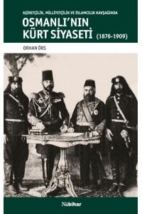 Aşiretçilik, Milliyetçilik ve İslamcılık Kavşağında Osmanlı'nın Kürt Siyaseti (1876-1909)