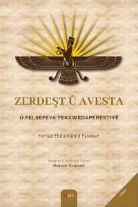 Zerdeşt û Avesta û Felsefeya Yekxwedaperestîyê